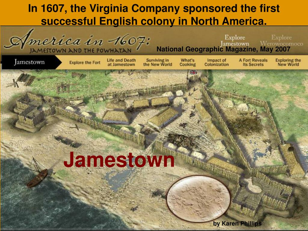 In 1607, the Virginia Company sponsored the first successful English colony in North America.