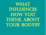 what influences how you think about your body