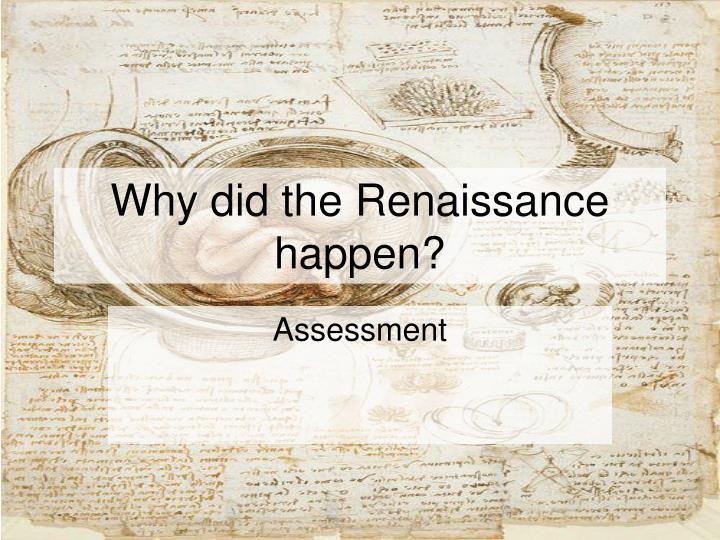 Why did the renaissance happen