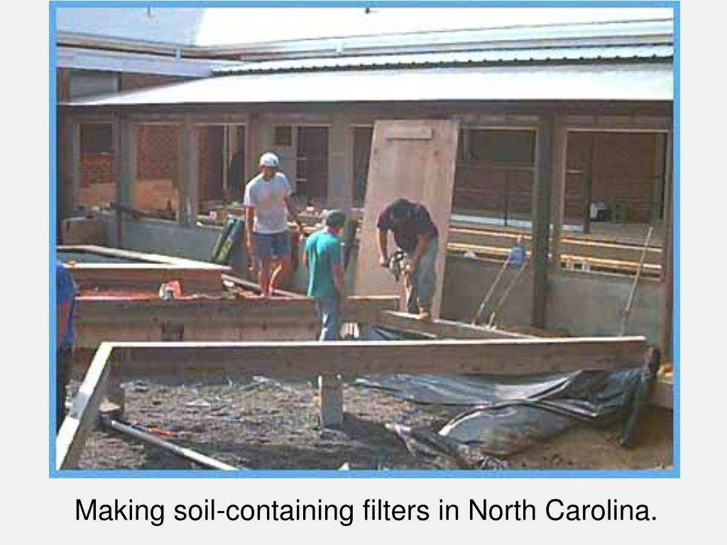 Making soil-containing filters in North Carolina.