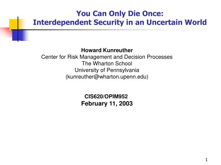 You can only die once interdependent security in an uncertain world