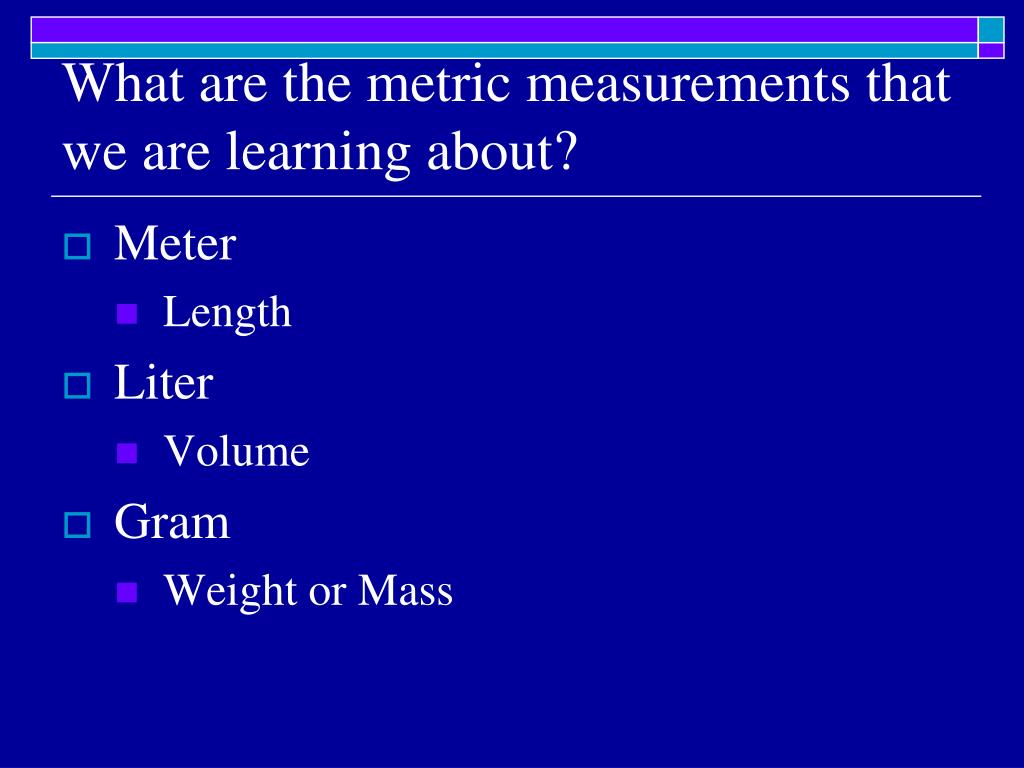 What are the metric measurements that we are learning about?