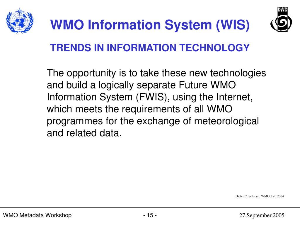 The opportunity is to take these new technologies and build a logically separate Future WMO Information System (FWIS), using the Internet, which meets the requirements of all WMO programmes for the exchange of meteorological and related data.