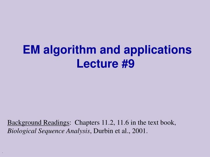 Em algorithm and applications lecture 9