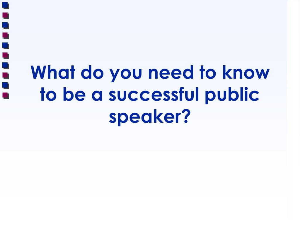 What do you need to know to be a successful public speaker?