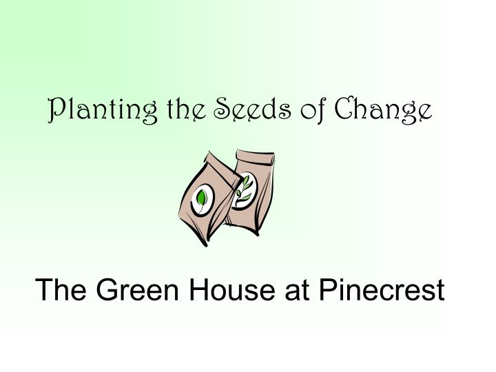 Planting the seeds of change the green house at pinecrest