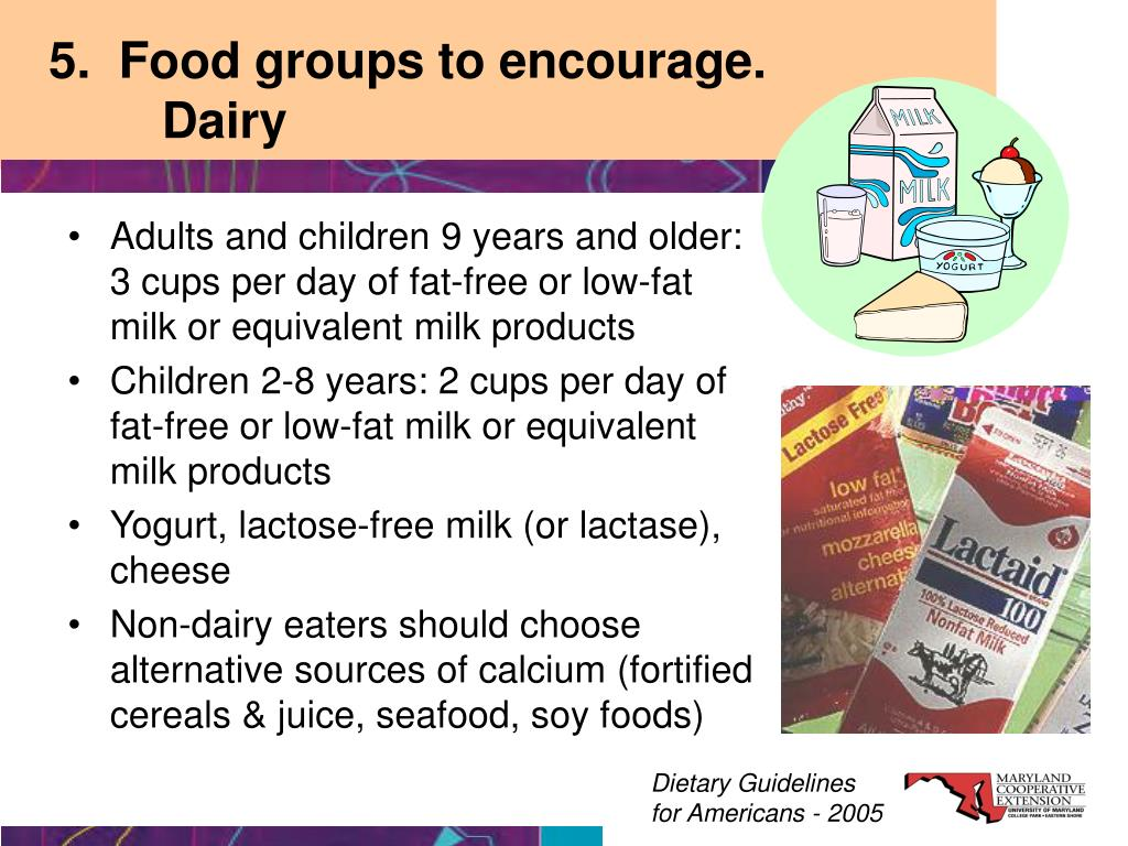 5.  Food groups to encourage.            Dairy