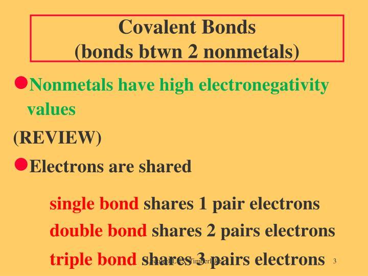 Covalent bonds bonds btwn 2 nonmetals