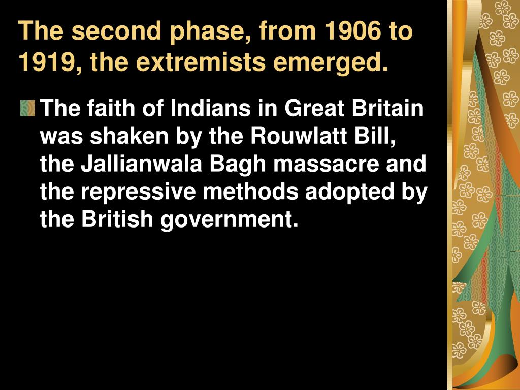 The second phase, from 1906 to 1919, the extremists emerged.