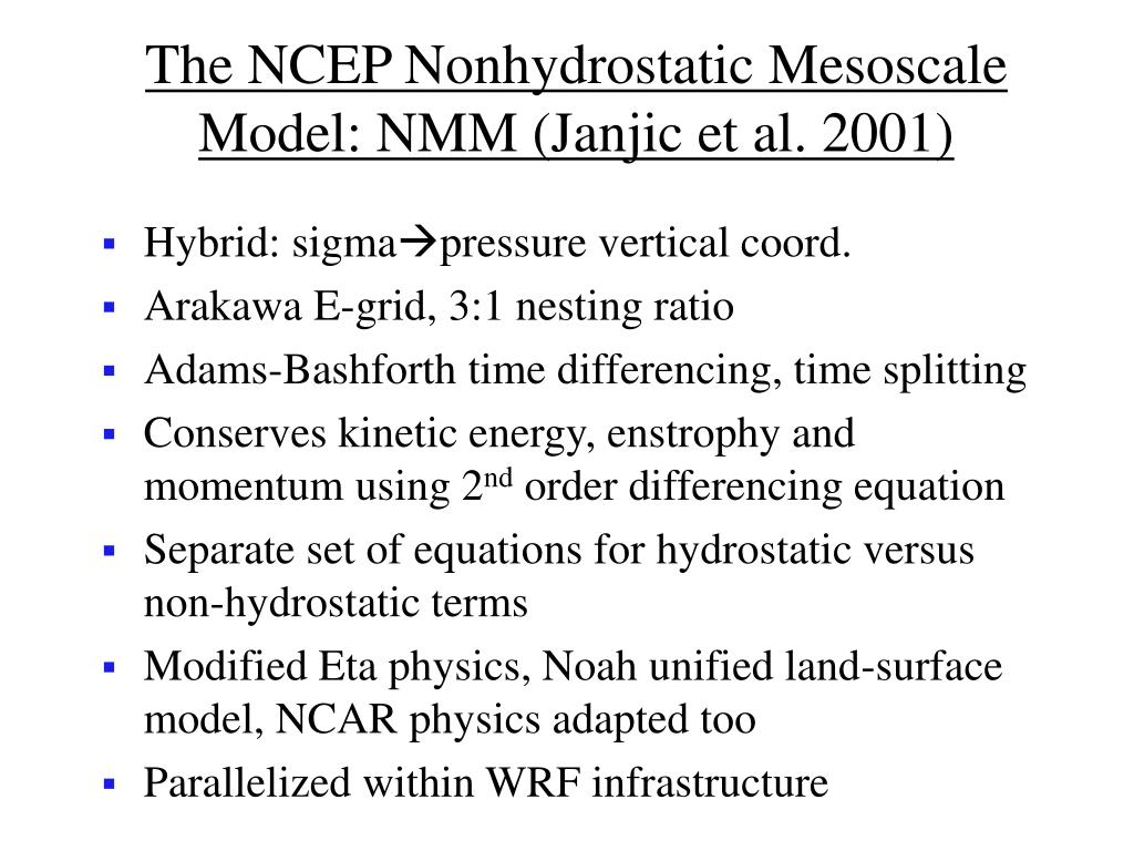 The NCEP Nonhydrostatic Mesoscale Model: NMM (Janjic et al. 2001)