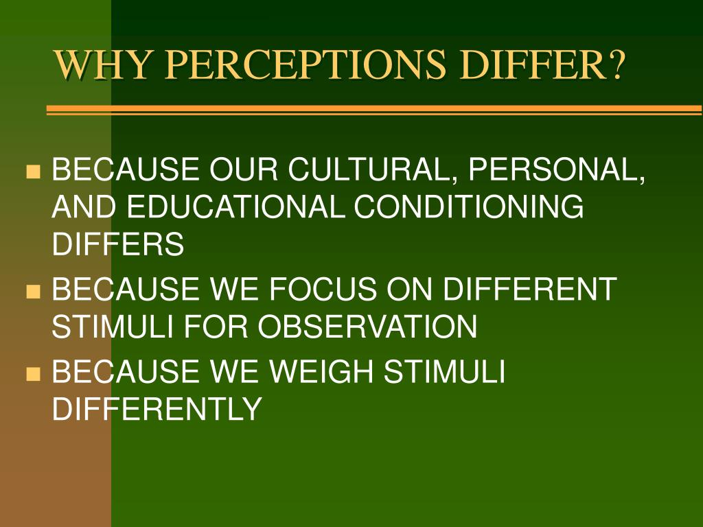 WHY PERCEPTIONS DIFFER?