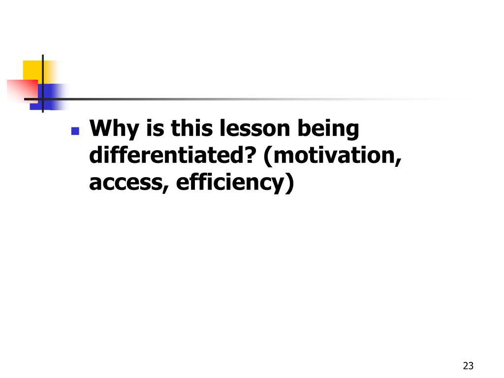 Why is this lesson being differentiated? (motivation, access, efficiency)