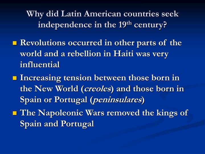 Why did latin american countries seek independence in the 19 th century