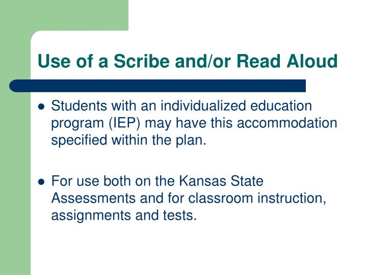 Use of a scribe and or read aloud