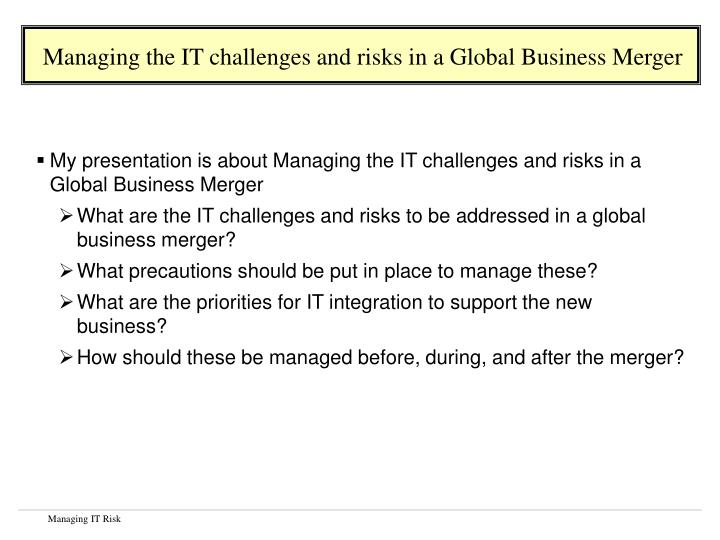 Managing the IT challenges and risks in a Global Business Merger
