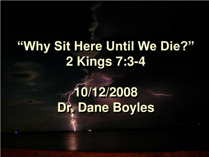 Why sit here until we die 2 kings 7 3 4 10 12 2008 dr dane boyles