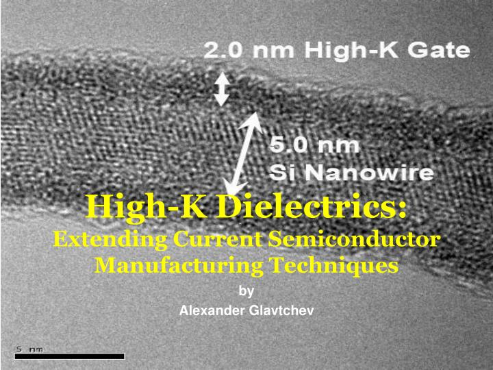 High k dielectrics extending current semiconductor manufacturing techniques
