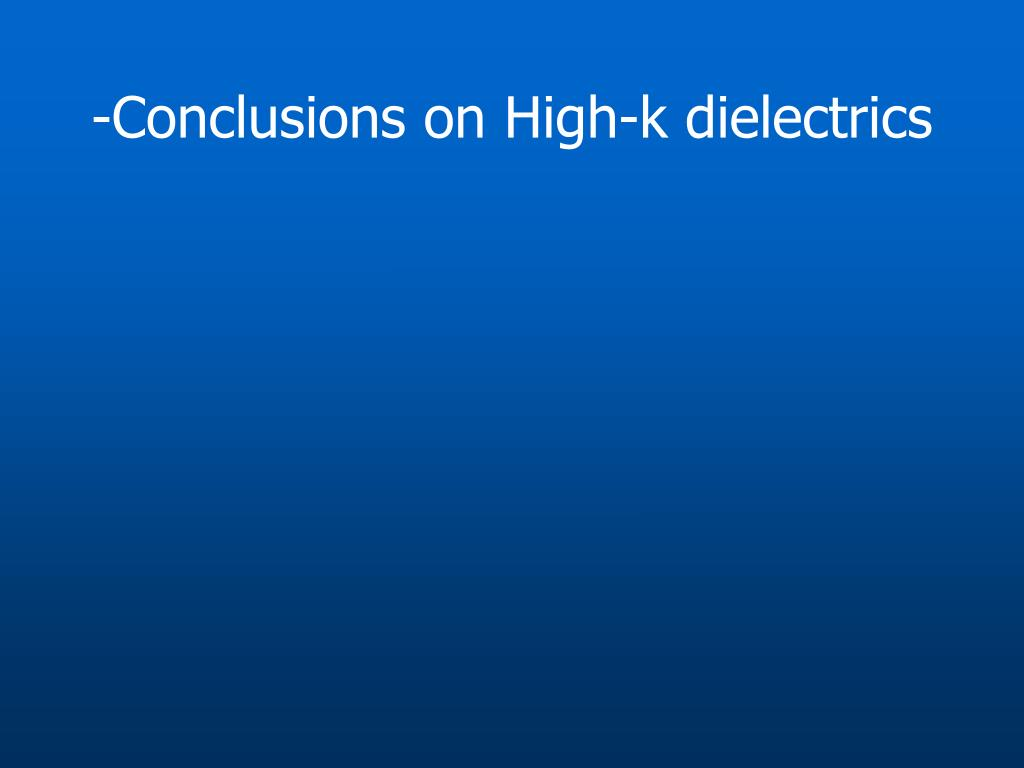 -Conclusions on High-k dielectrics