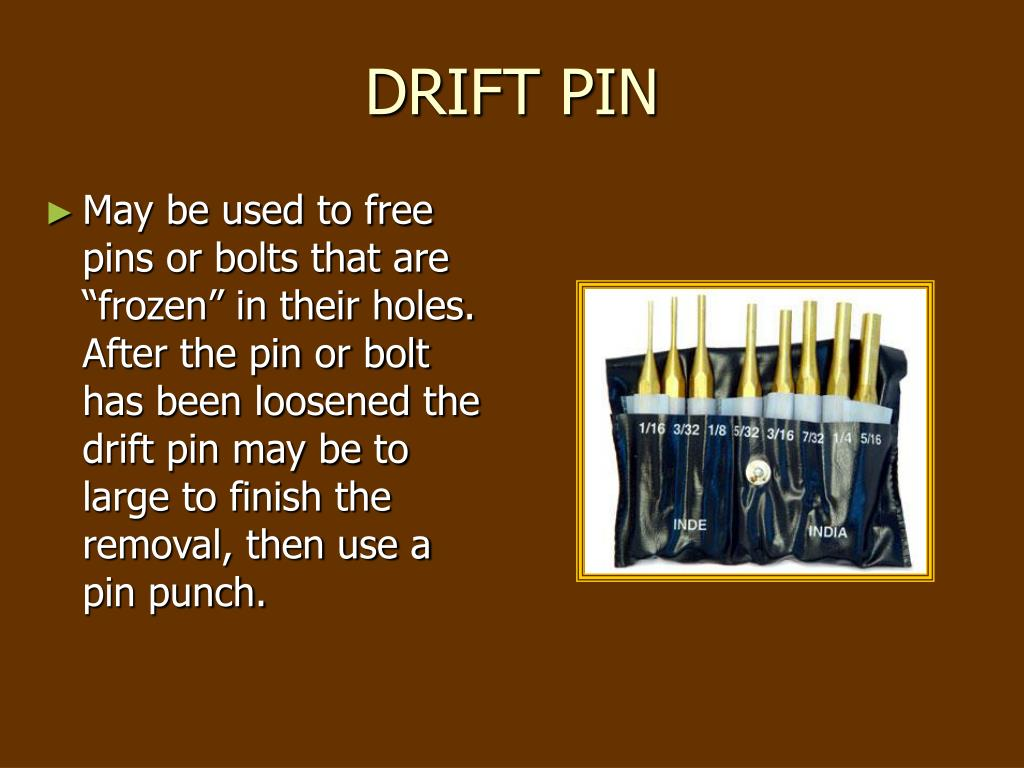 "May be used to free pins or bolts that are ""frozen"" in their holes. After the pin or bolt has been loosened the drift pin may be to large to finish the removal, then use a pin punch."