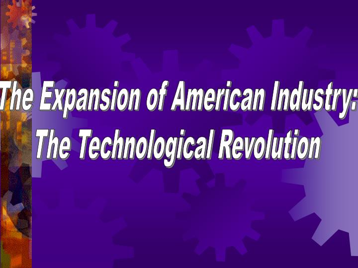 The Expansion of American Industry: