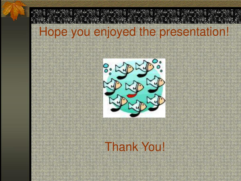 Hope you enjoyed the presentation!