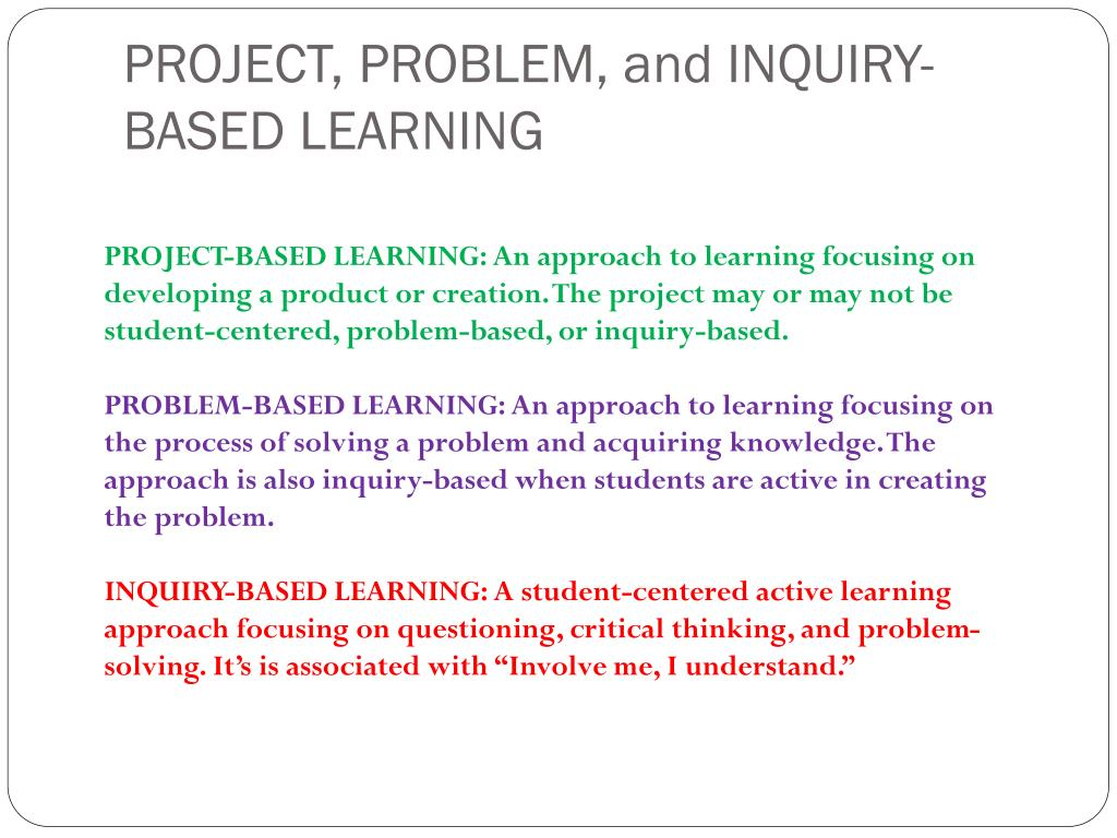 PROJECT, PROBLEM, and INQUIRY-BASED LEARNING