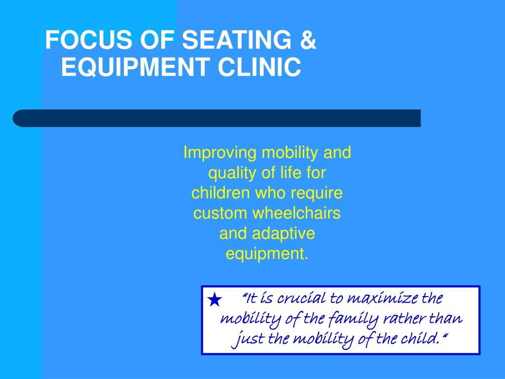 FOCUS OF SEATING & EQUIPMENT CLINIC
