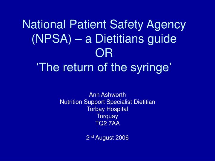 National patient safety agency npsa a dietitians guide or the return of the syringe