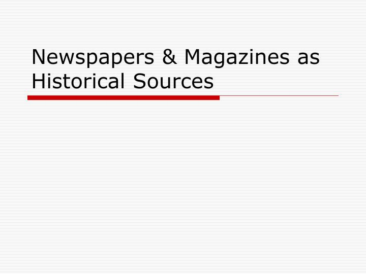 Newspapers magazines as historical sources