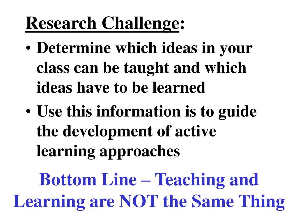 Bottom Line – Teaching and Learning are NOT the Same Thing