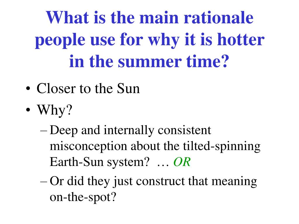 What is the main rationale people use for why it is hotter in the summer time?
