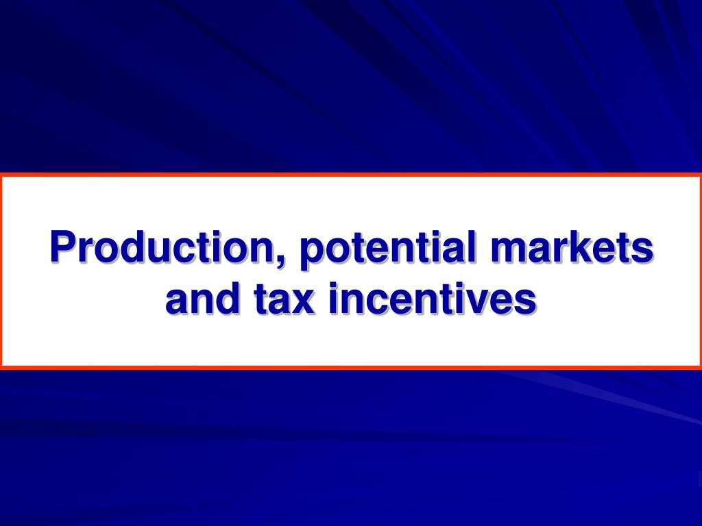 Production, potential markets and tax incentives