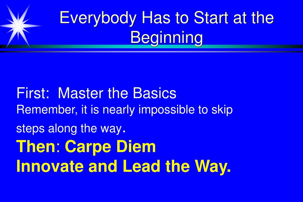 everybody has to start at the beginning l.