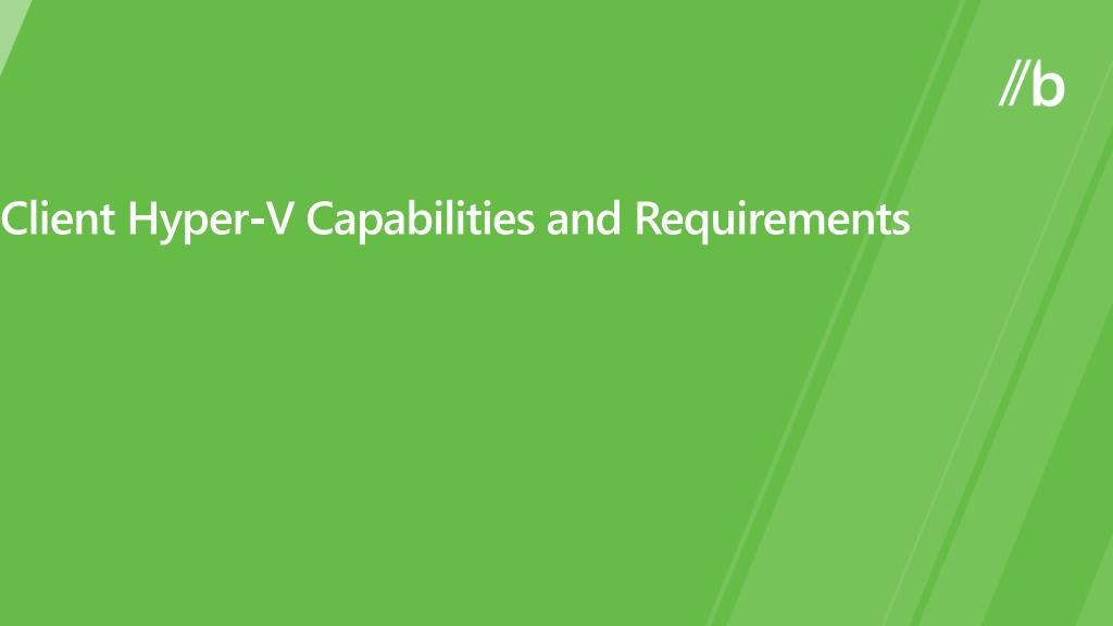 Client Hyper-V Capabilities and Requirements