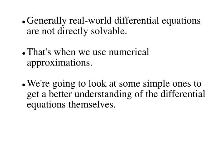Generally real-world differential equations are not directly solvable.