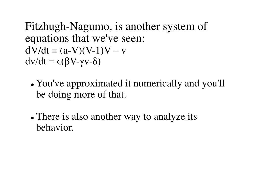 Fitzhugh-Nagumo, is another system of equations that we've seen:
