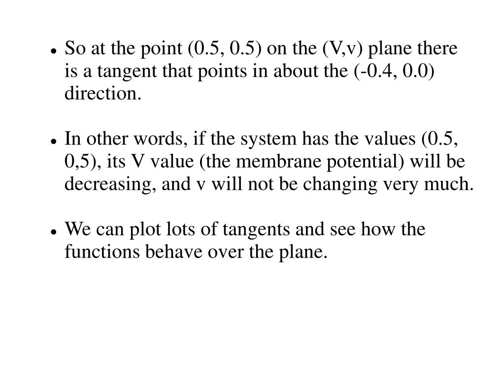 So at the point (0.5, 0.5) on the (V,v) plane there is a tangent that points in about the (-0.4, 0.0) direction.