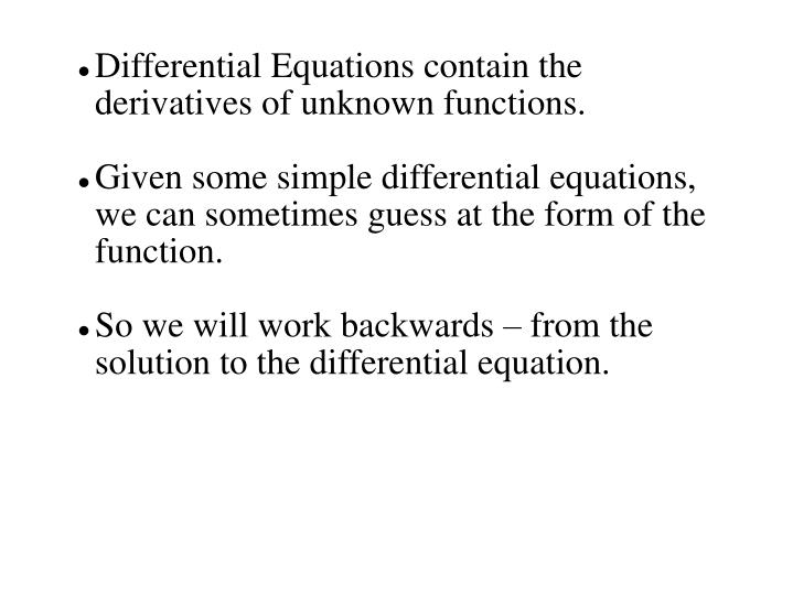 Differential Equations contain the derivatives of unknown functions.