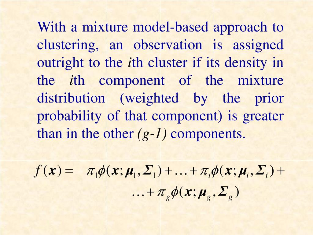 With a mixture model-based approach to clustering, an observation is assigned outright to the