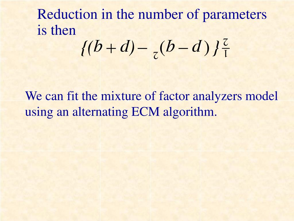Reduction in the number of parameters is then