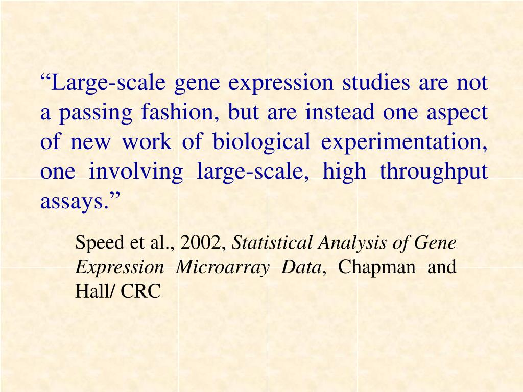 """""""Large-scale gene expression studies are not a passing fashion, but are instead one aspect of new work of biological experimentation, one involving large-scale, high throughput assays."""""""