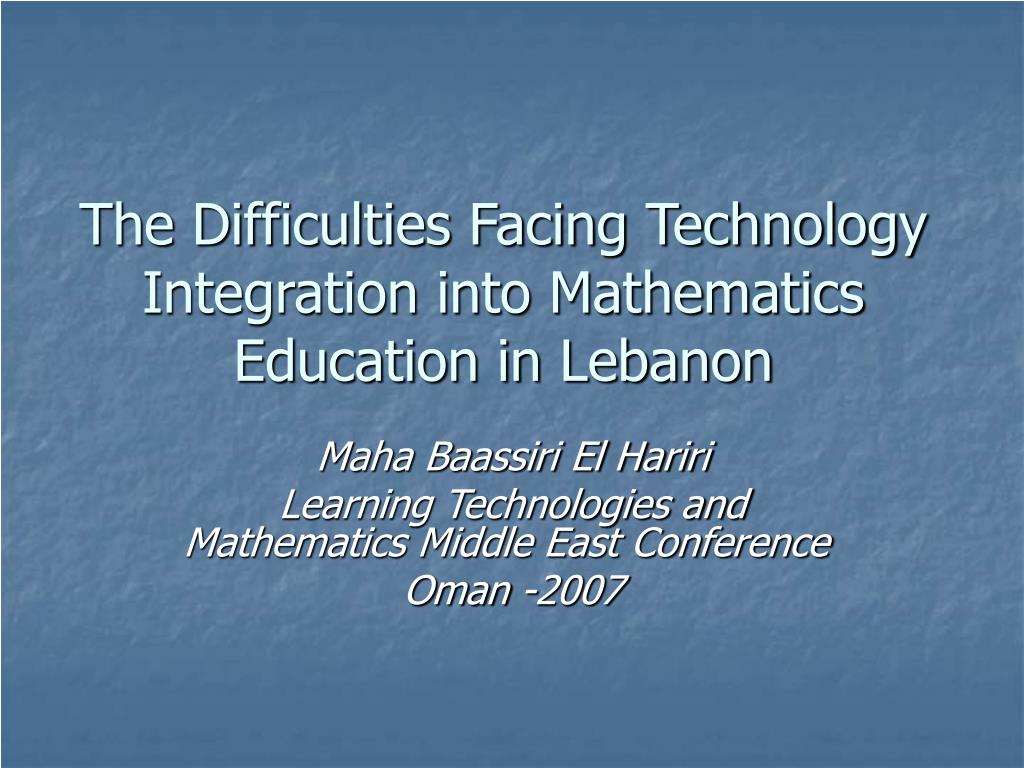 The Difficulties Facing Technology Integration into Mathematics Education in Lebanon
