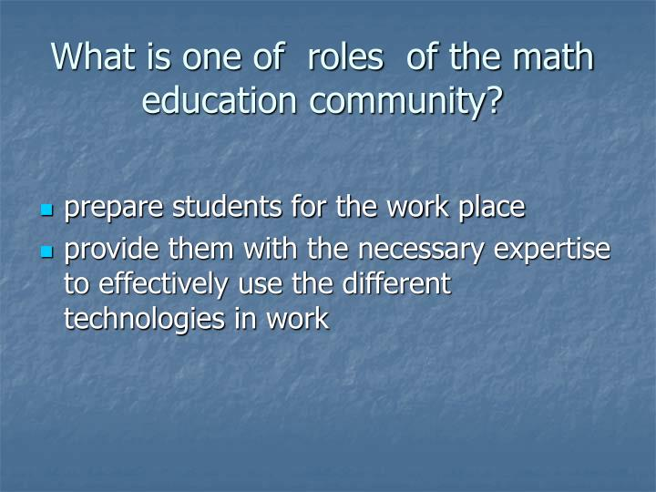 What is one of roles of the math education community