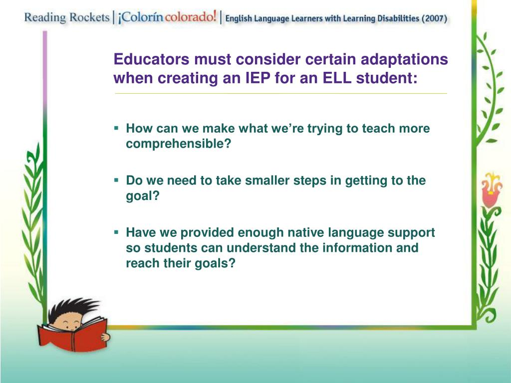 Educators must consider certain adaptations when creating an IEP for an ELL student: