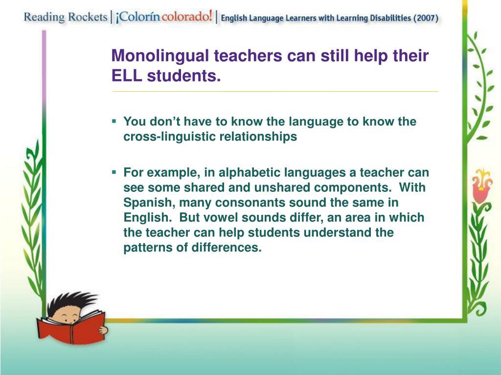 Monolingual teachers can still help their ELL students.