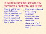 if you re a compliant person you may have a hard time due to fear