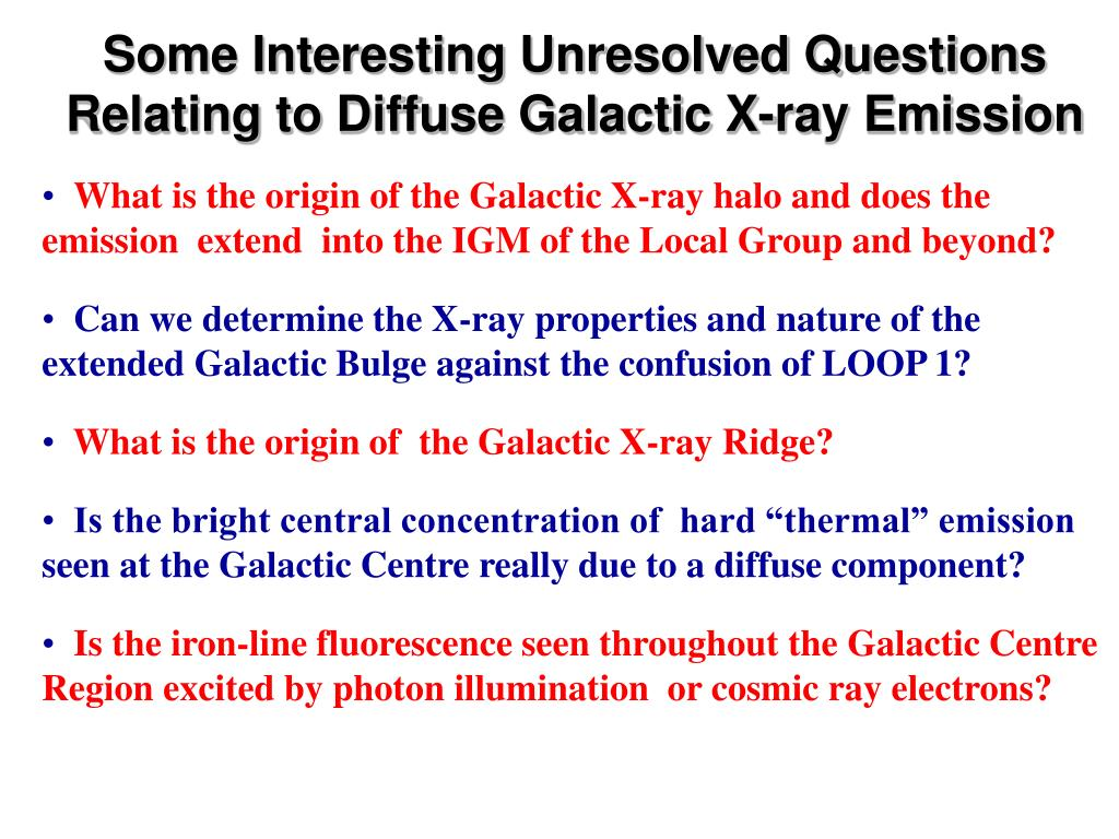 Some Interesting Unresolved Questions Relating to Diffuse Galactic X-ray Emission