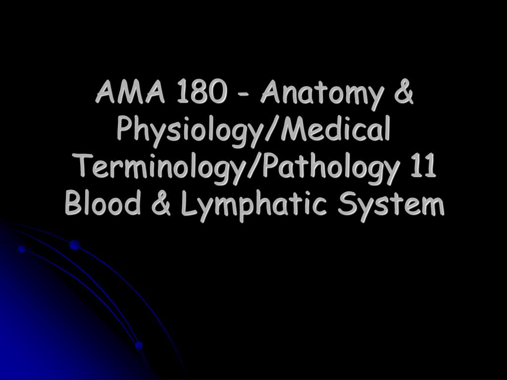 ama 180 anatomy physiology medical terminology pathology 11 blood lymphatic system l.