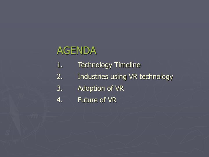 Agenda 1 technology timeline 2 industries using vr technology 3 adoption of vr 4 future of vr