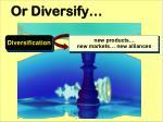 or diversify